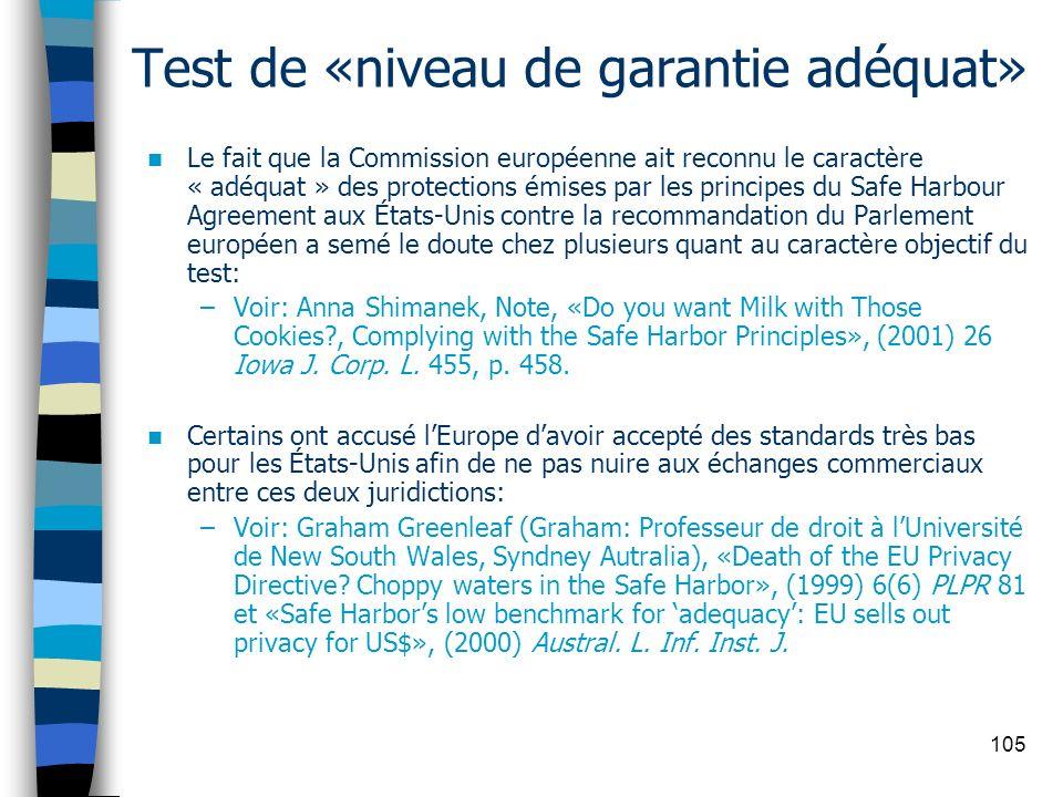 105 Test de «niveau de garantie adéquat» Le fait que la Commission européenne ait reconnu le caractère « adéquat » des protections émises par les prin