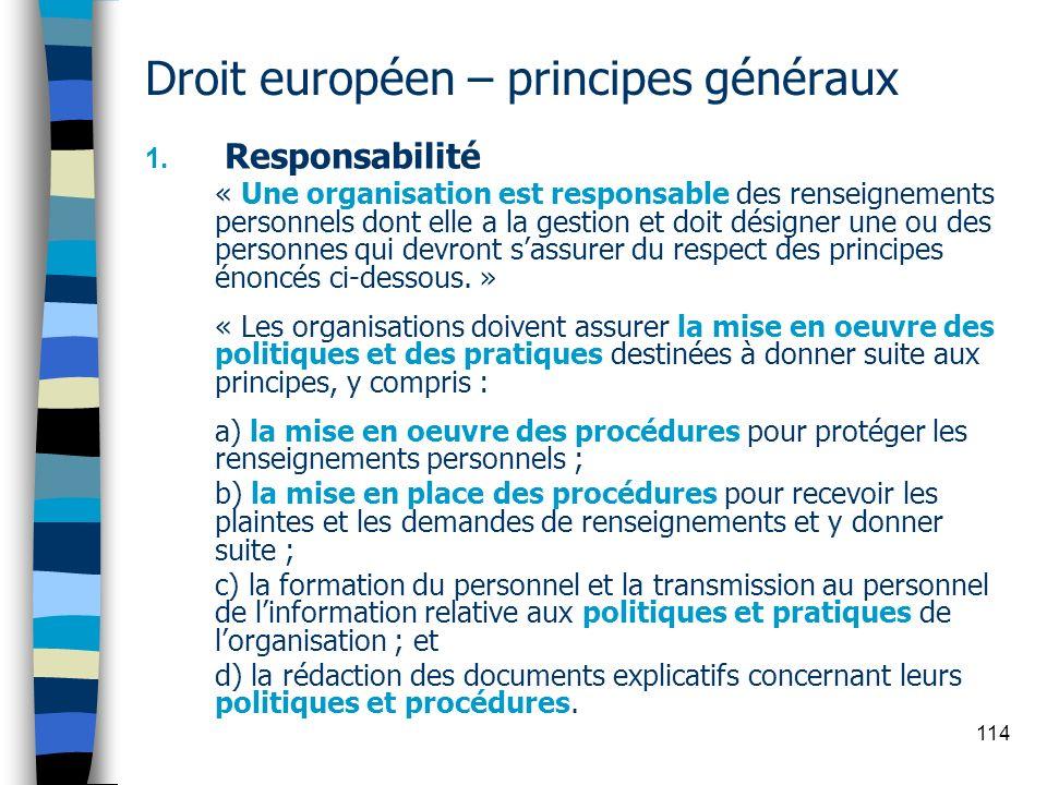 114 Droit européen – principes généraux 1. Responsabilité « Une organisation est responsable des renseignements personnels dont elle a la gestion et d