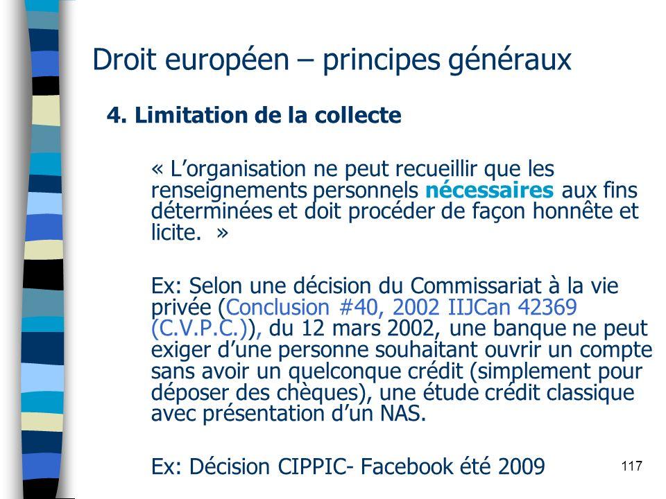 117 Droit européen – principes généraux 4. Limitation de la collecte « Lorganisation ne peut recueillir que les renseignements personnels nécessaires