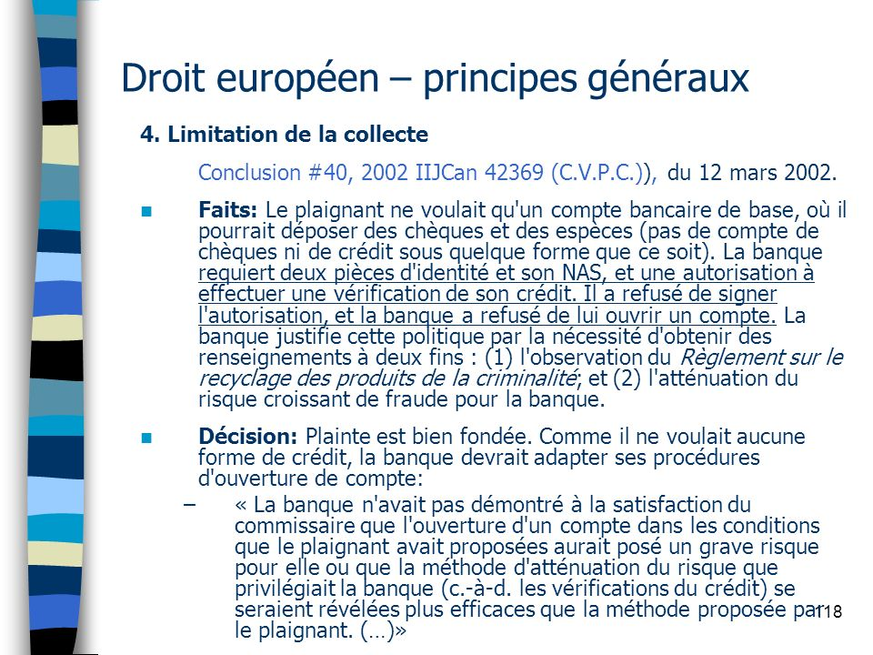 118 Droit européen – principes généraux 4. Limitation de la collecte Conclusion #40, 2002 IIJCan 42369 (C.V.P.C.)), du 12 mars 2002. Faits: Le plaigna