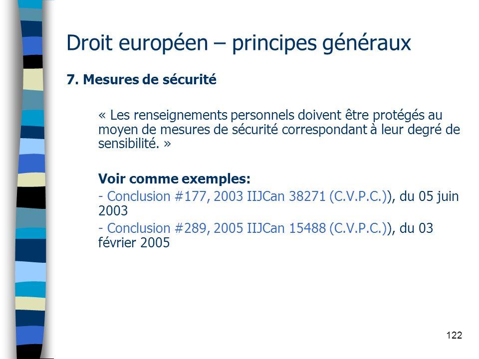 122 Droit européen – principes généraux 7. Mesures de sécurité « Les renseignements personnels doivent être protégés au moyen de mesures de sécurité c