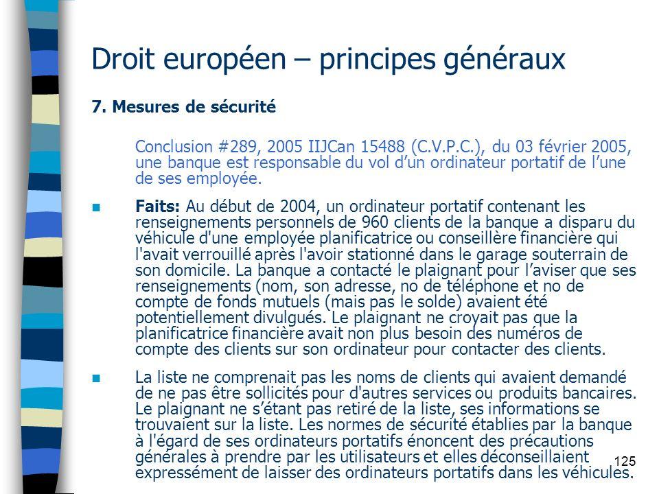 125 Droit européen – principes généraux 7. Mesures de sécurité Conclusion #289, 2005 IIJCan 15488 (C.V.P.C.), du 03 février 2005, une banque est respo