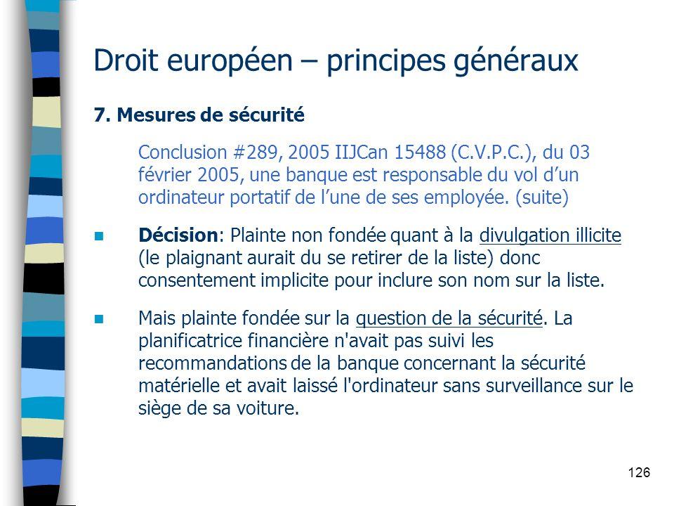 126 Droit européen – principes généraux 7. Mesures de sécurité Conclusion #289, 2005 IIJCan 15488 (C.V.P.C.), du 03 février 2005, une banque est respo