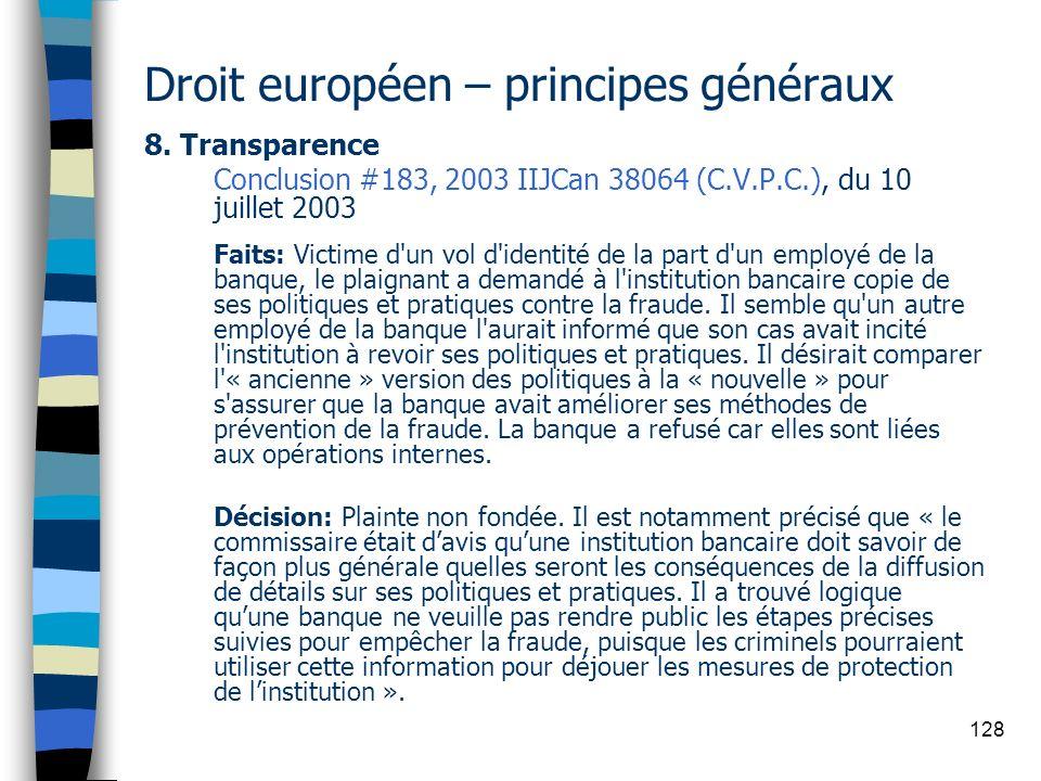 128 Droit européen – principes généraux 8. Transparence Conclusion #183, 2003 IIJCan 38064 (C.V.P.C.), du 10 juillet 2003 Faits: Victime d'un vol d'id