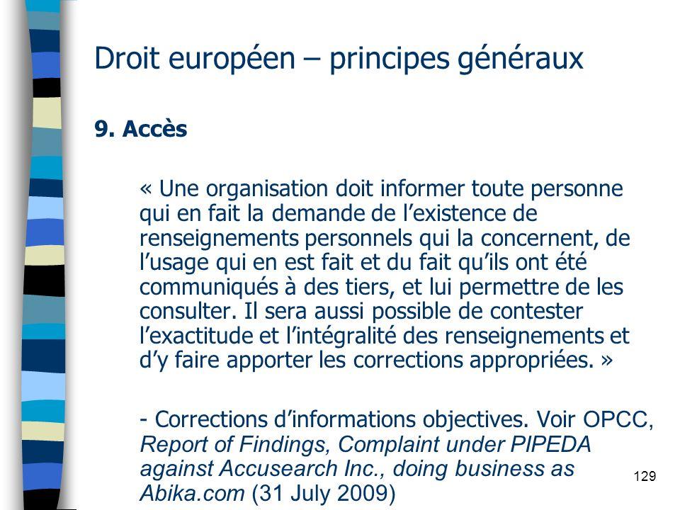 129 Droit européen – principes généraux 9. Accès « Une organisation doit informer toute personne qui en fait la demande de lexistence de renseignement