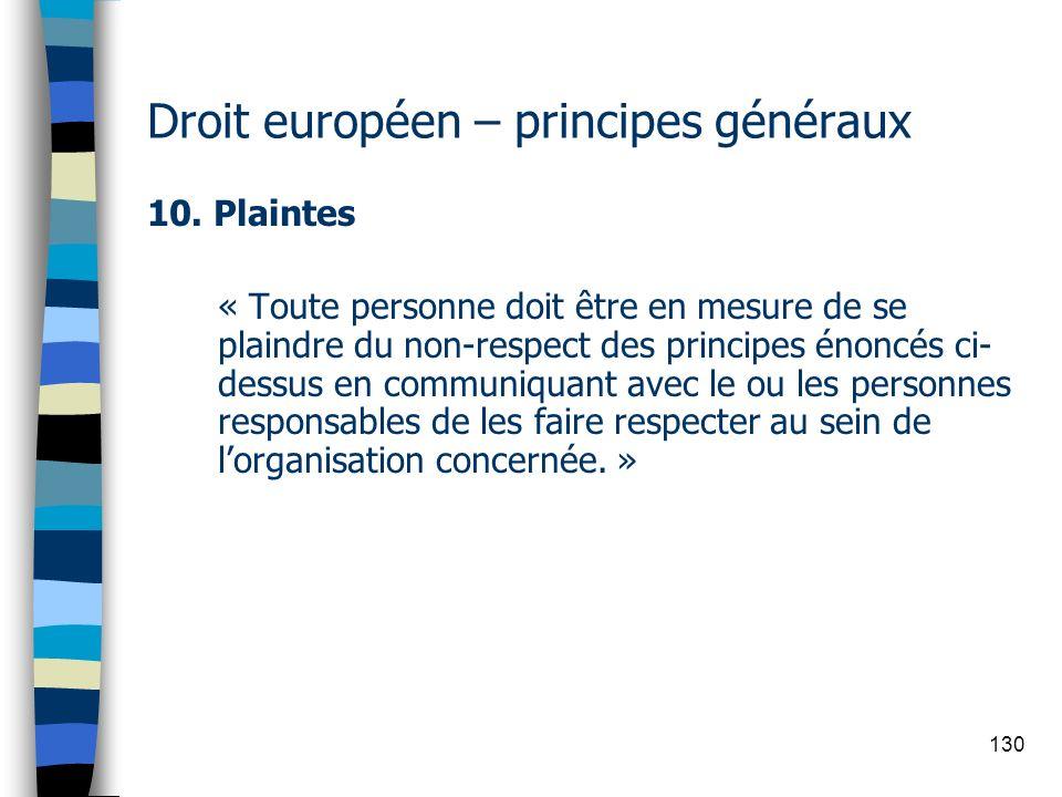 130 Droit européen – principes généraux 10. Plaintes « Toute personne doit être en mesure de se plaindre du non-respect des principes énoncés ci- dess