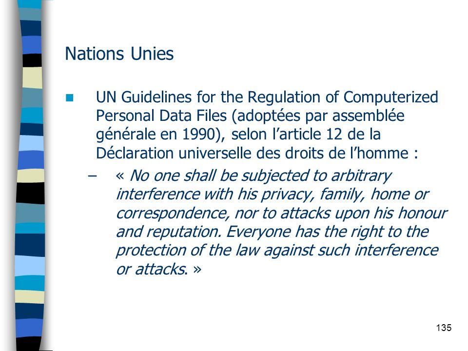 135 Nations Unies UN Guidelines for the Regulation of Computerized Personal Data Files (adoptées par assemblée générale en 1990), selon larticle 12 de