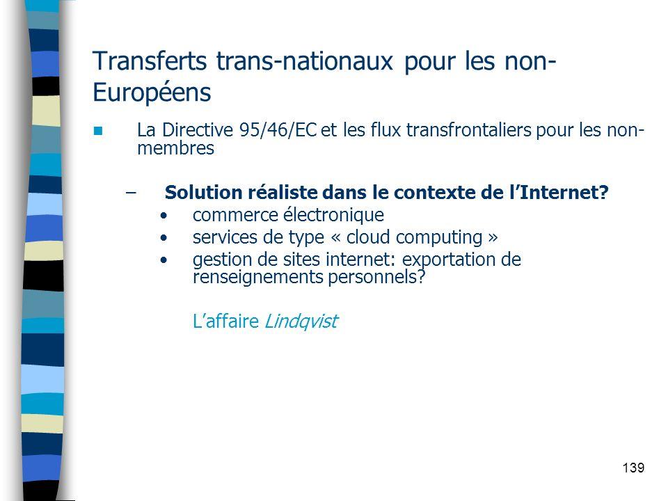 139 Transferts trans-nationaux pour les non- Européens La Directive 95/46/EC et les flux transfrontaliers pour les non- membres –Solution réaliste dan