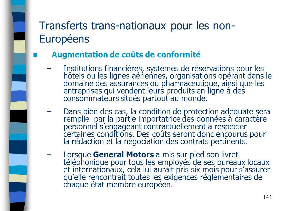 141 Transferts trans-nationaux pour les non- Européens Augmentation de coûts de conformité –Institutions financières, systèmes de réservations pour le
