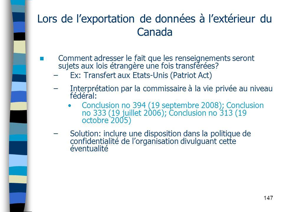 147 Lors de lexportation de données à lextérieur du Canada Comment adresser le fait que les renseignements seront sujets aux lois étrangère une fois t
