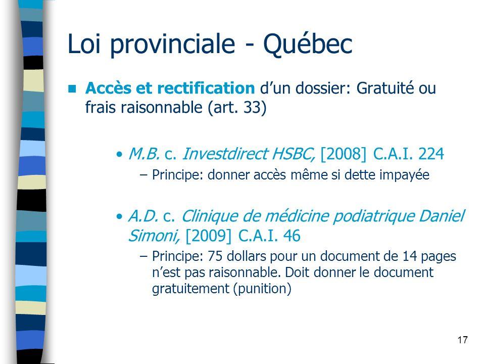 17 Loi provinciale - Québec Accès et rectification dun dossier: Gratuité ou frais raisonnable (art. 33) M.B. c. Investdirect HSBC, [2008] C.A.I. 224 –