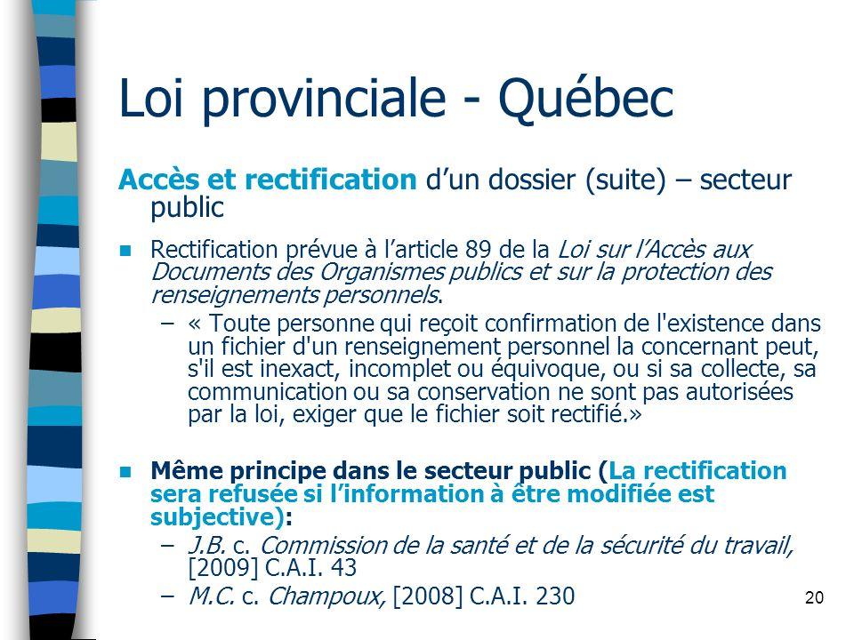 Loi provinciale - Québec Accès et rectification dun dossier (suite) – secteur public Rectification prévue à larticle 89 de la Loi sur lAccès aux Docum