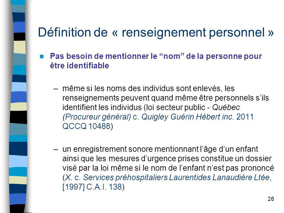 Définition de « renseignement personnel » Pas besoin de mentionner le nom de la personne pour être identifiable –même si les noms des individus sont e