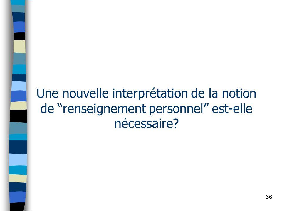 36 Une nouvelle interprétation de la notion de renseignement personnel est-elle nécessaire?