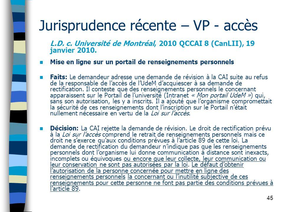 45 Jurisprudence récente – VP - accès L.D. c. Université de Montréal, 2010 QCCAI 8 (CanLII), 19 janvier 2010. Mise en ligne sur un portail de renseign