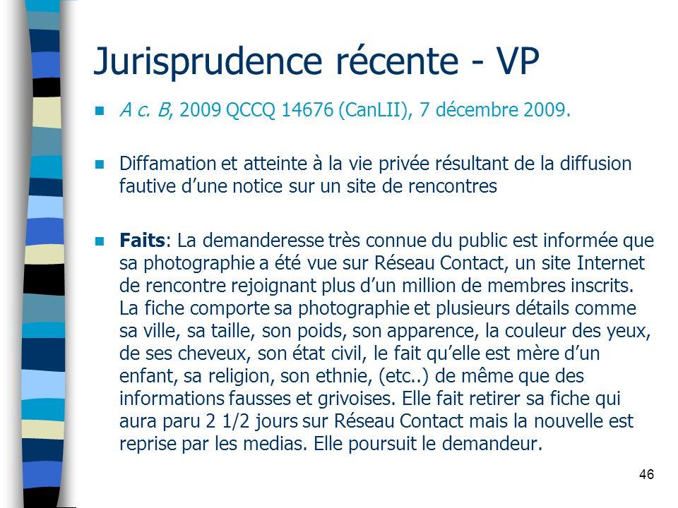 46 Jurisprudence récente - VP A c. B, 2009 QCCQ 14676 (CanLII), 7 décembre 2009. Diffamation et atteinte à la vie privée résultant de la diffusion fau