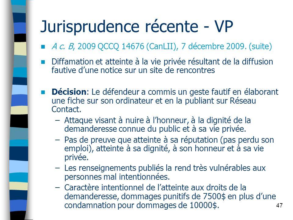 47 Jurisprudence récente - VP A c. B, 2009 QCCQ 14676 (CanLII), 7 décembre 2009. (suite) Diffamation et atteinte à la vie privée résultant de la diffu