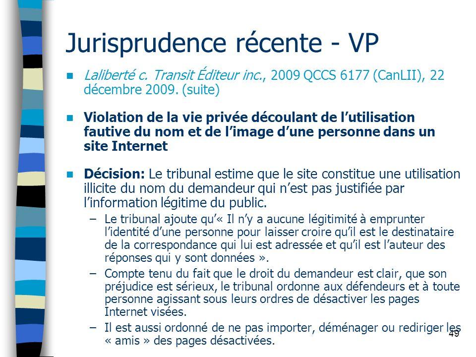 49 Jurisprudence récente - VP Laliberté c. Transit Éditeur inc., 2009 QCCS 6177 (CanLII), 22 décembre 2009. (suite) Violation de la vie privée découla