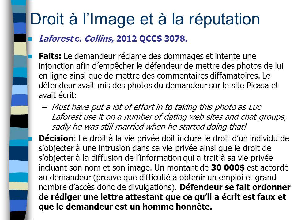 Droit à lImage et à la réputation Laforest c. Collins, 2012 QCCS 3078. Faits: Le demandeur réclame des dommages et intente une injonction afin dempêch