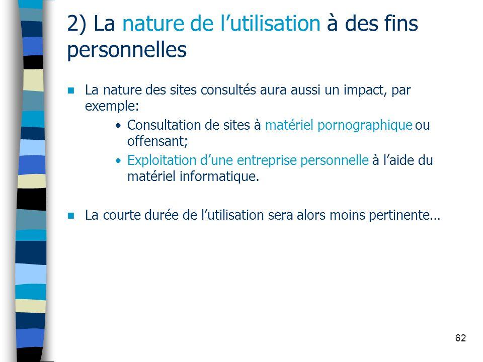 62 2) La nature de lutilisation à des fins personnelles La nature des sites consultés aura aussi un impact, par exemple: Consultation de sites à matér