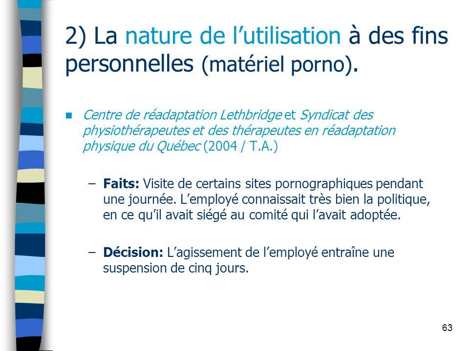 63 2) La nature de lutilisation à des fins personnelles (matériel porno). Centre de réadaptation Lethbridge et Syndicat des physiothérapeutes et des t