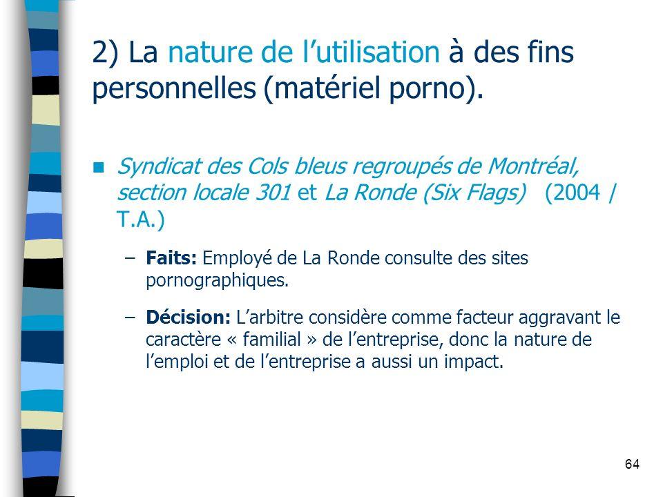 64 2) La nature de lutilisation à des fins personnelles (matériel porno). Syndicat des Cols bleus regroupés de Montréal, section locale 301 et La Rond