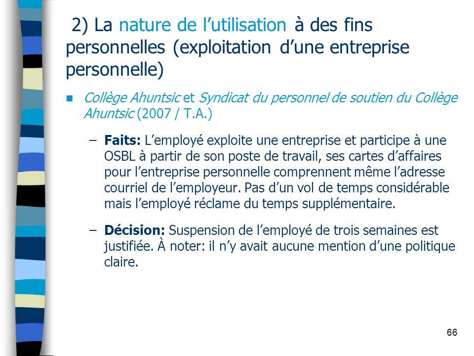 66 2) La nature de lutilisation à des fins personnelles (exploitation dune entreprise personnelle) Collège Ahuntsic et Syndicat du personnel de soutie
