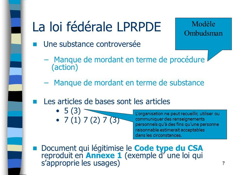 7 La loi fédérale LPRPDE Une substance controversée – Manque de mordant en terme de procédure (action) – Manque de mordant en terme de substance Les a