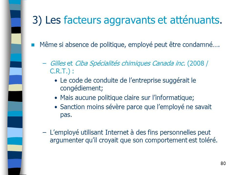 80 3) Les facteurs aggravants et atténuants. Même si absence de politique, employé peut être condamné…. –Gilles et Ciba Spécialités chimiques Canada i