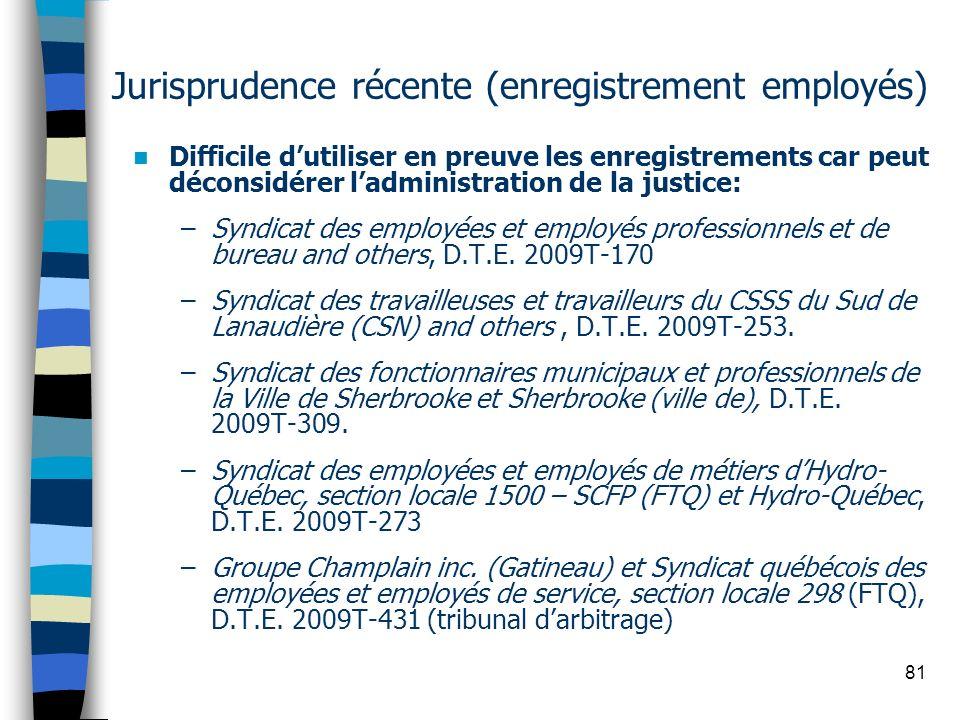 81 Jurisprudence récente (enregistrement employés) Difficile dutiliser en preuve les enregistrements car peut déconsidérer ladministration de la justi