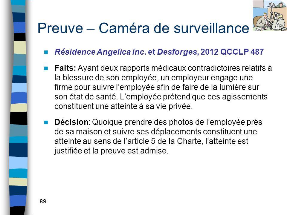 89 Preuve – Caméra de surveillance Résidence Angelica inc. et Desforges, 2012 QCCLP 487 Faits: Ayant deux rapports médicaux contradictoires relatifs à