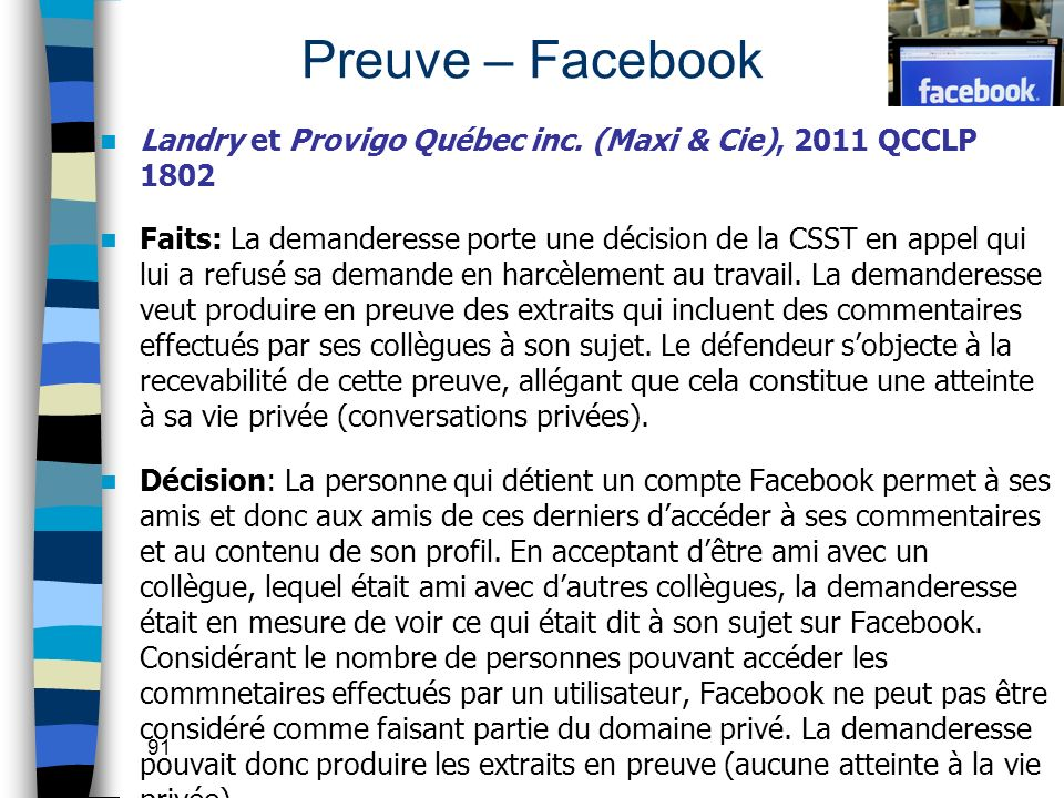 91 Preuve – Facebook Landry et Provigo Québec inc. (Maxi & Cie), 2011 QCCLP 1802 Faits: La demanderesse porte une décision de la CSST en appel qui lui