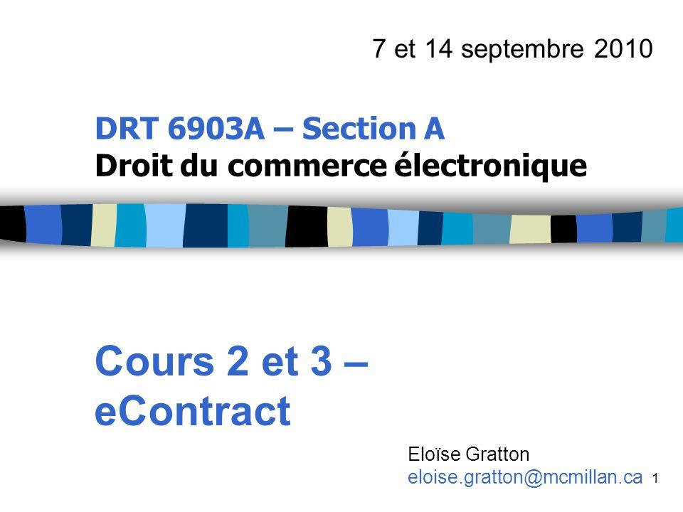 1 DRT 6903A – Section A Droit du commerce électronique Cours 2 et 3 – eContract 7 et 14 septembre 2010 Eloïse Gratton eloise.gratton@mcmillan.ca