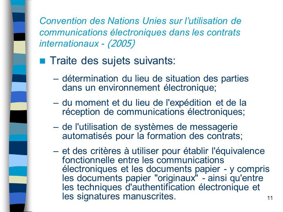 11 Convention des Nations Unies sur lutilisation de communications électroniques dans les contrats internationaux - (2005) Traite des sujets suivants: