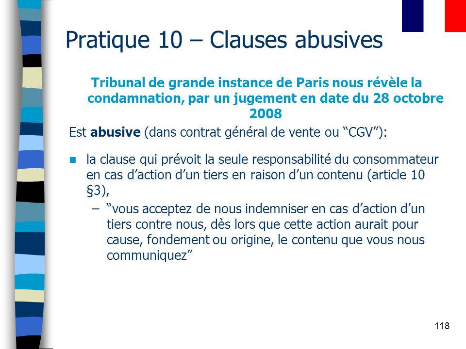 118 Pratique 10 – Clauses abusives Tribunal de grande instance de Paris nous révèle la condamnation, par un jugement en date du 28 octobre 2008 Est ab