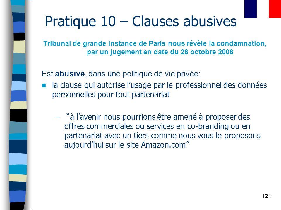 121 Pratique 10 – Clauses abusives Tribunal de grande instance de Paris nous révèle la condamnation, par un jugement en date du 28 octobre 2008 Est ab