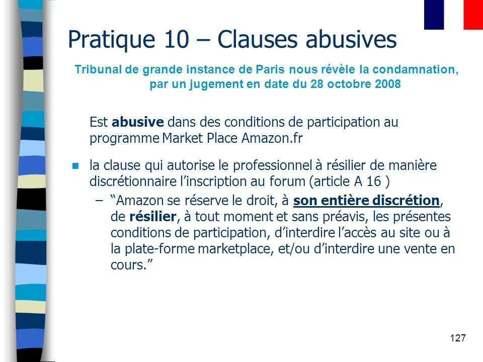 127 Pratique 10 – Clauses abusives Tribunal de grande instance de Paris nous révèle la condamnation, par un jugement en date du 28 octobre 2008 Est ab