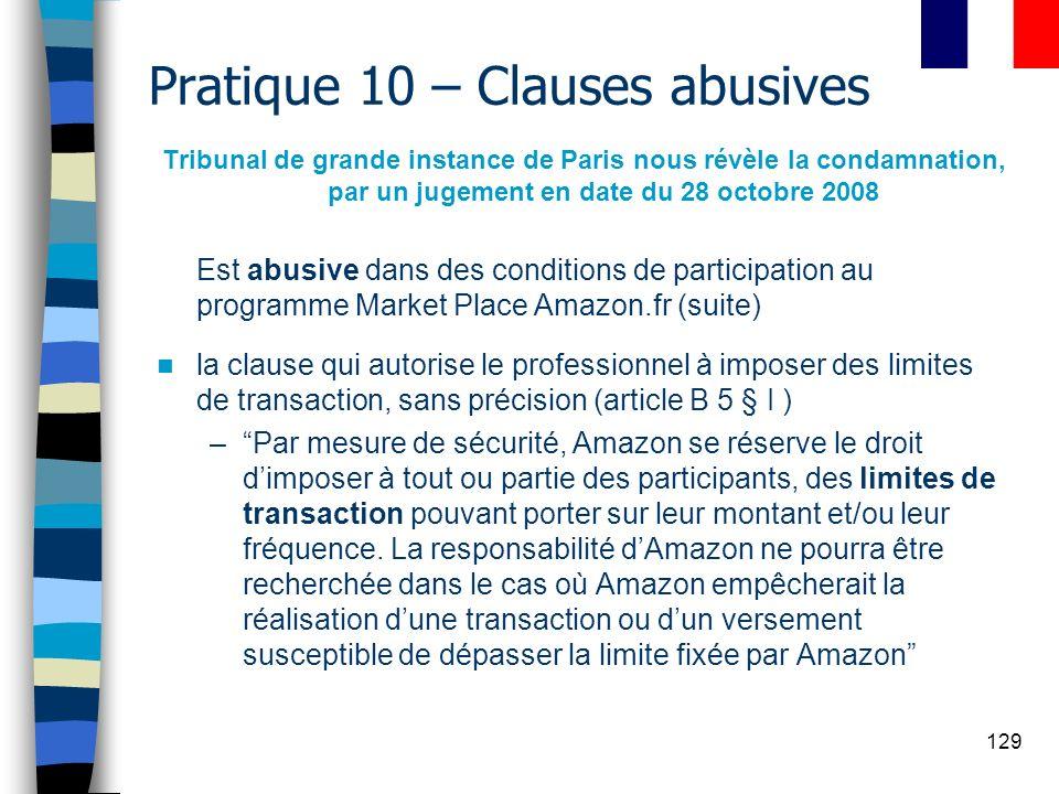 129 Pratique 10 – Clauses abusives Tribunal de grande instance de Paris nous révèle la condamnation, par un jugement en date du 28 octobre 2008 Est ab