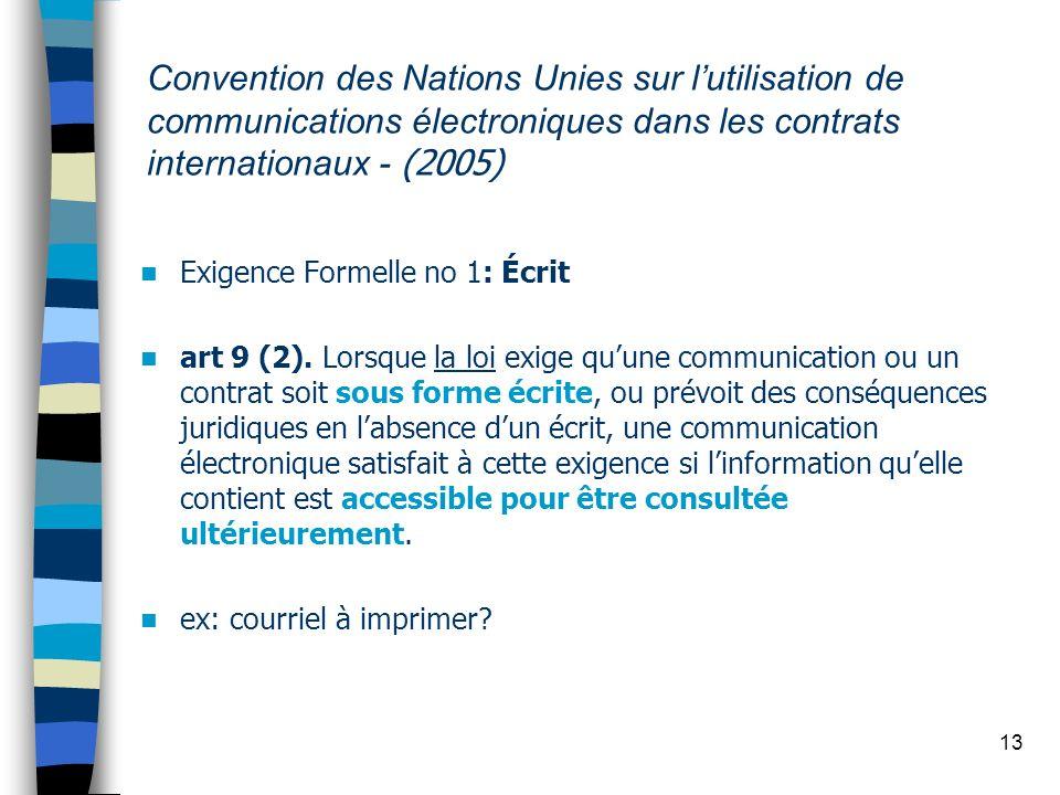 13 Convention des Nations Unies sur lutilisation de communications électroniques dans les contrats internationaux - (2005) Exigence Formelle no 1: Écr