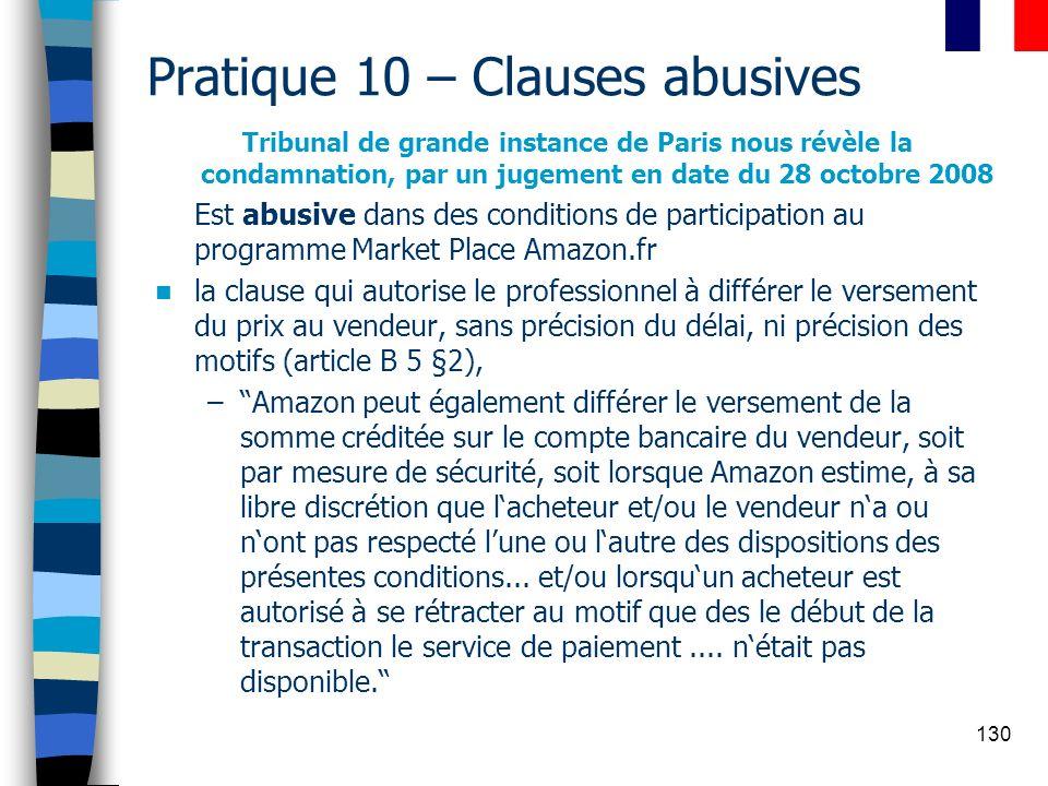130 Pratique 10 – Clauses abusives Tribunal de grande instance de Paris nous révèle la condamnation, par un jugement en date du 28 octobre 2008 Est ab