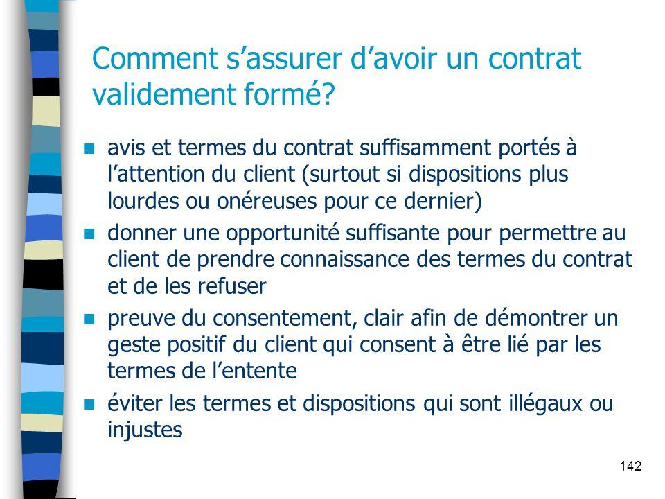 142 Comment sassurer davoir un contrat validement formé? avis et termes du contrat suffisamment portés à lattention du client (surtout si dispositions