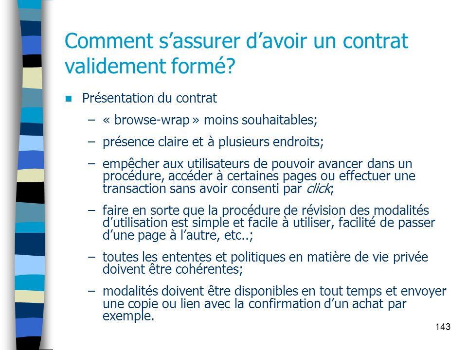 143 Comment sassurer davoir un contrat validement formé? Présentation du contrat –« browse-wrap » moins souhaitables; –présence claire et à plusieurs