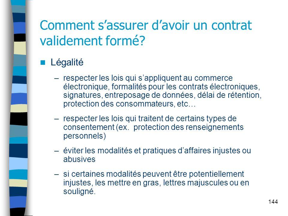144 Comment sassurer davoir un contrat validement formé? Légalité –respecter les lois qui sappliquent au commerce électronique, formalités pour les co
