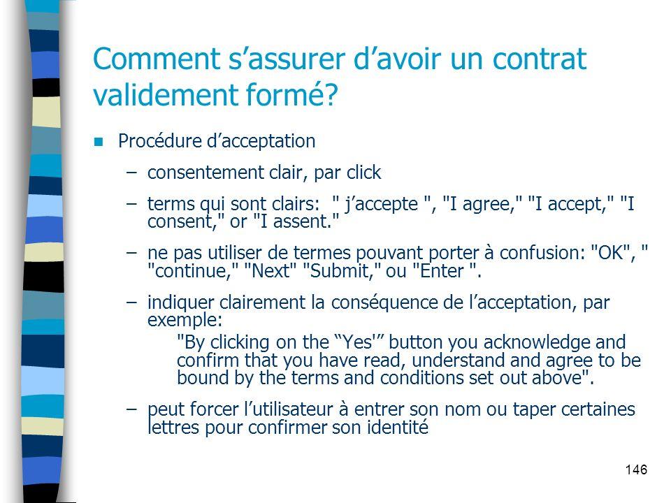146 Comment sassurer davoir un contrat validement formé? Procédure dacceptation –consentement clair, par click –terms qui sont clairs: