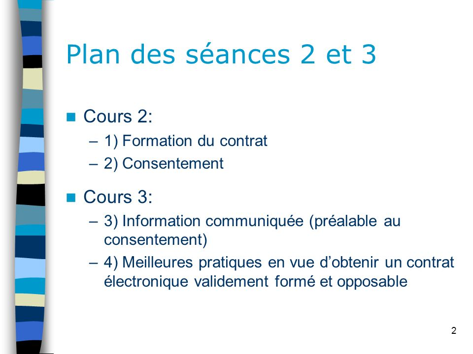 2 Plan des séances 2 et 3 Cours 2: –1) Formation du contrat –2) Consentement Cours 3: –3) Information communiquée (préalable au consentement) –4) Meil