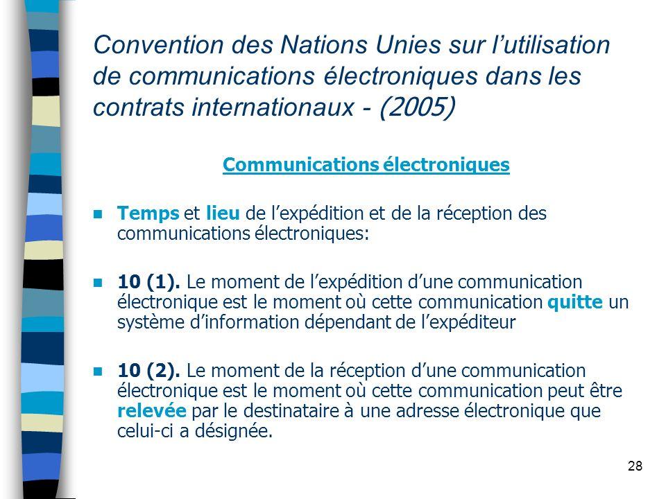 28 Convention des Nations Unies sur lutilisation de communications électroniques dans les contrats internationaux - (2005) Communications électronique