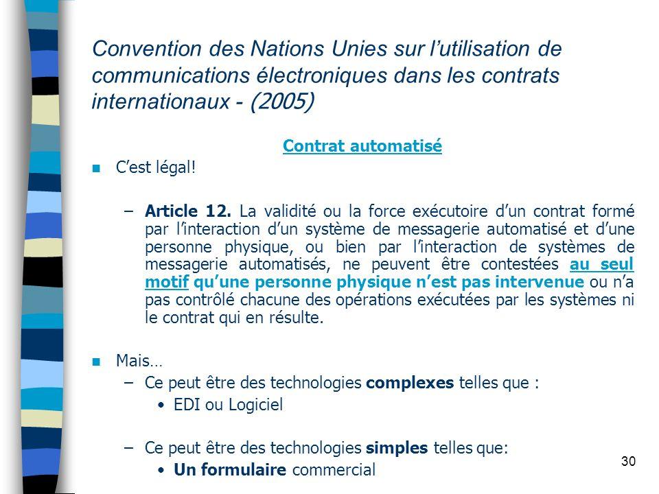 30 Convention des Nations Unies sur lutilisation de communications électroniques dans les contrats internationaux - (2005) Contrat automatisé Cest lég
