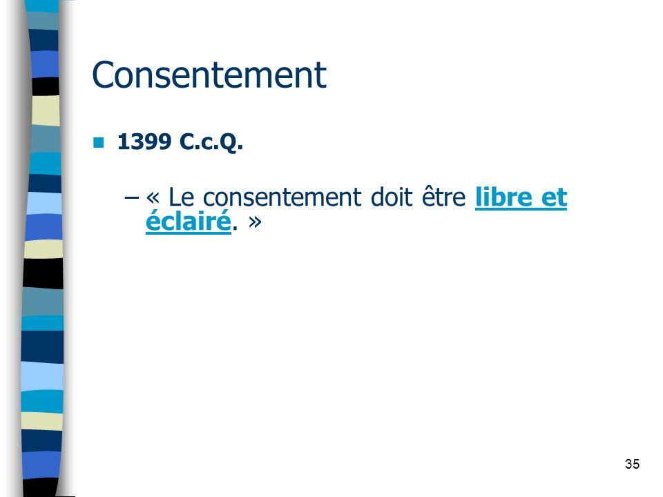 35 Consentement 1399 C.c.Q. –« Le consentement doit être libre et éclairé. »
