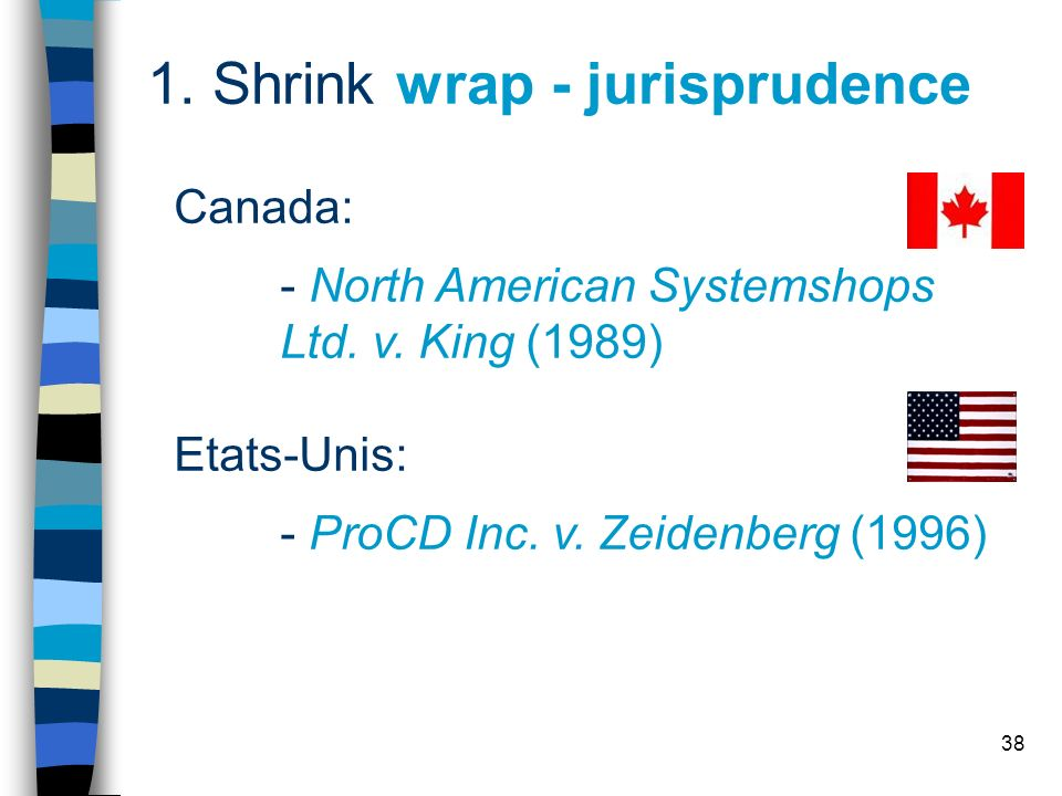 38 1.Shrink wrap - jurisprudence Canada: - North American Systemshops Ltd.