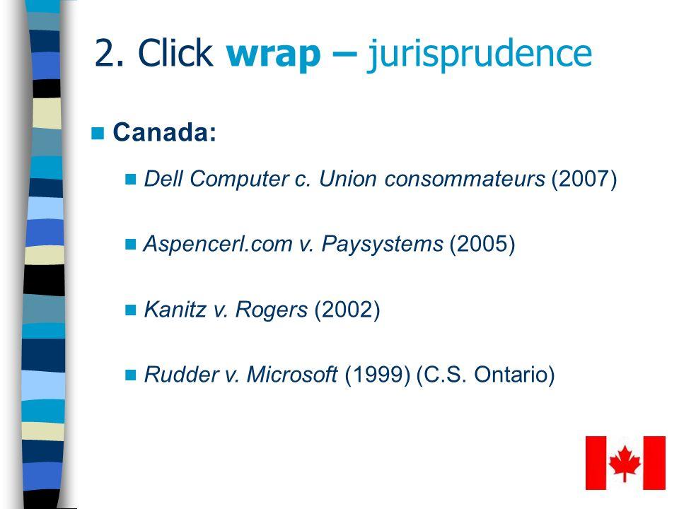 52 2. Click wrap – jurisprudence Canada: Dell Computer c. Union consommateurs (2007) Aspencerl.com v. Paysystems (2005) Kanitz v. Rogers (2002) Rudder